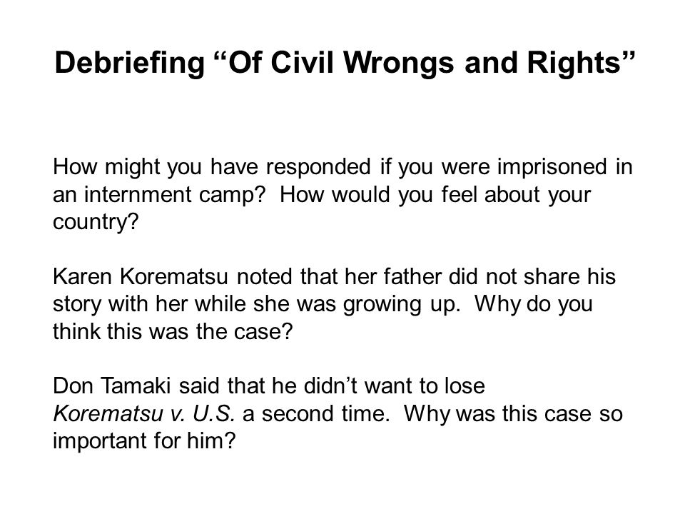 """Debriefing """"Of Civil Wrongs and Rights"""" How might you have responded if you were imprisoned in an internment camp? How would you feel about your count"""