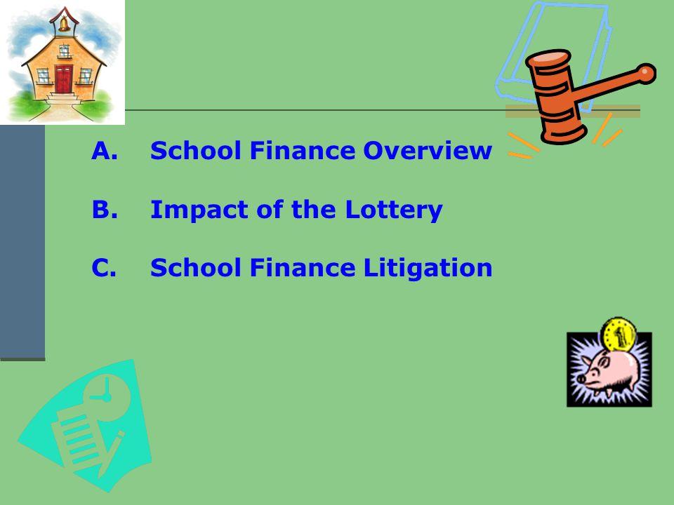 A.School Finance Overview B.Impact of the Lottery C.School Finance Litigation