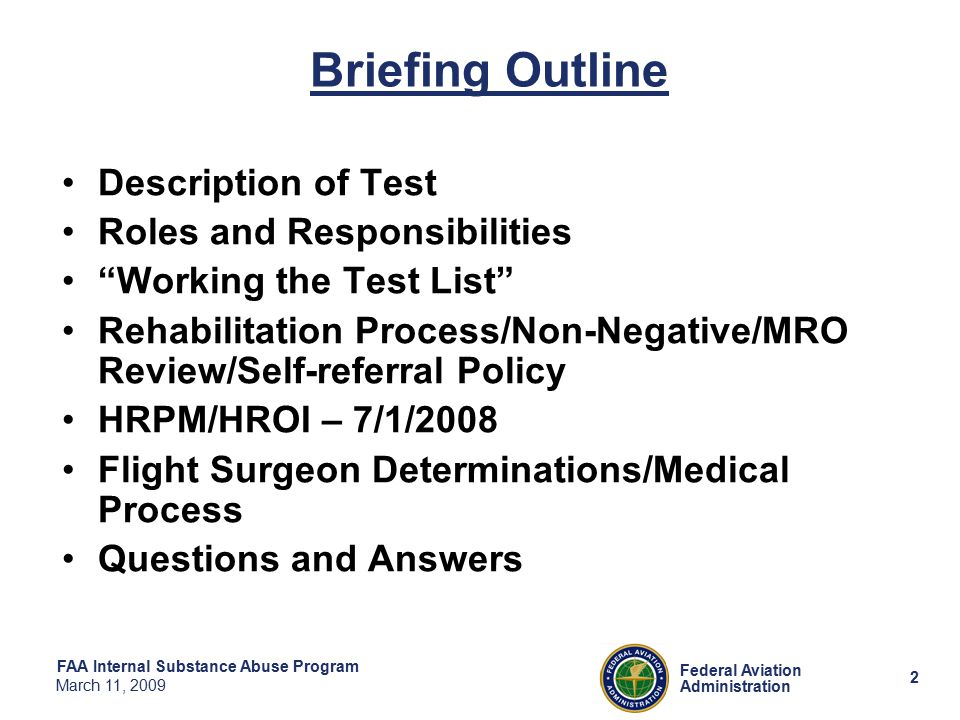 3 Federal Aviation Administration FAA Internal Substance Abuse Program March 11, 2009 Description of Test Pre-employment/Pre-appointment Reasonable Suspicion Post Accident Follow-up/Return-to-Duty Random Voluntary