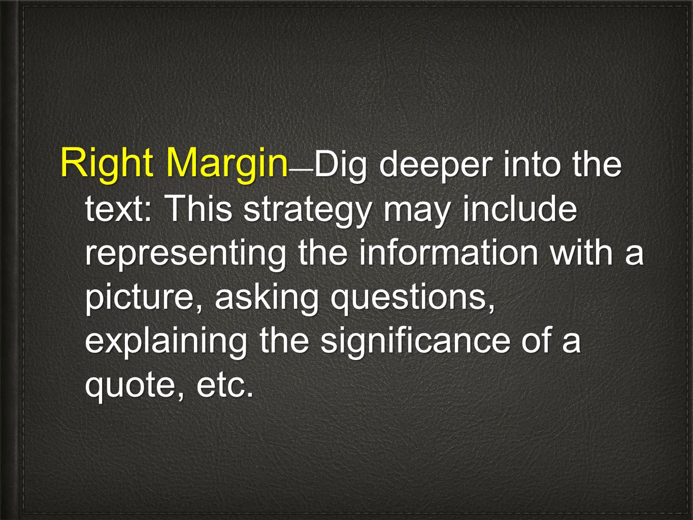 Right Margin Dig deeper into the text: This strategy may include representing the information with a picture, asking questions, explaining the signifi