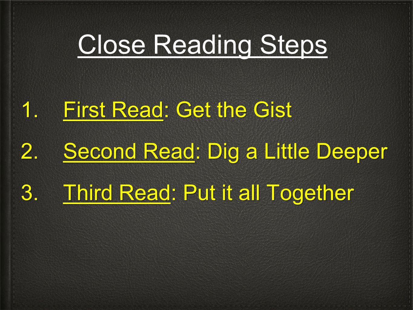 Close Reading Steps 1. First Read: Get the Gist 2. Second Read: Dig a Little Deeper 3. Third Read: Put it all Together