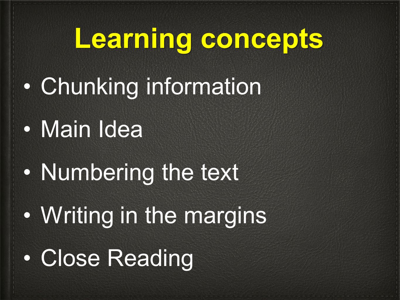 Learning concepts Chunking information Main Idea Numbering the text Writing in the margins Close Reading