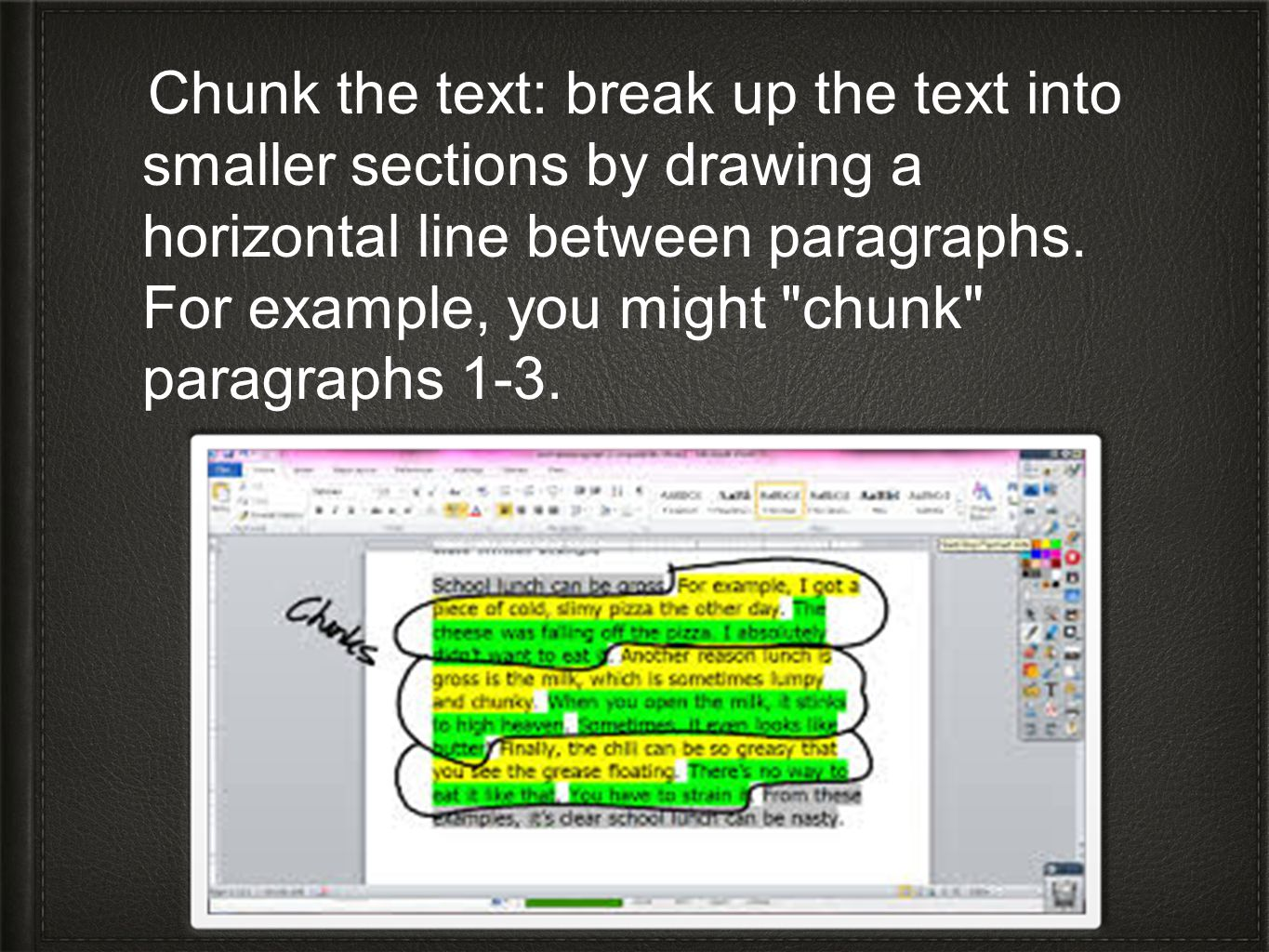 Chunk the text: break up the text into smaller sections by drawing a horizontal line between paragraphs. For example, you might