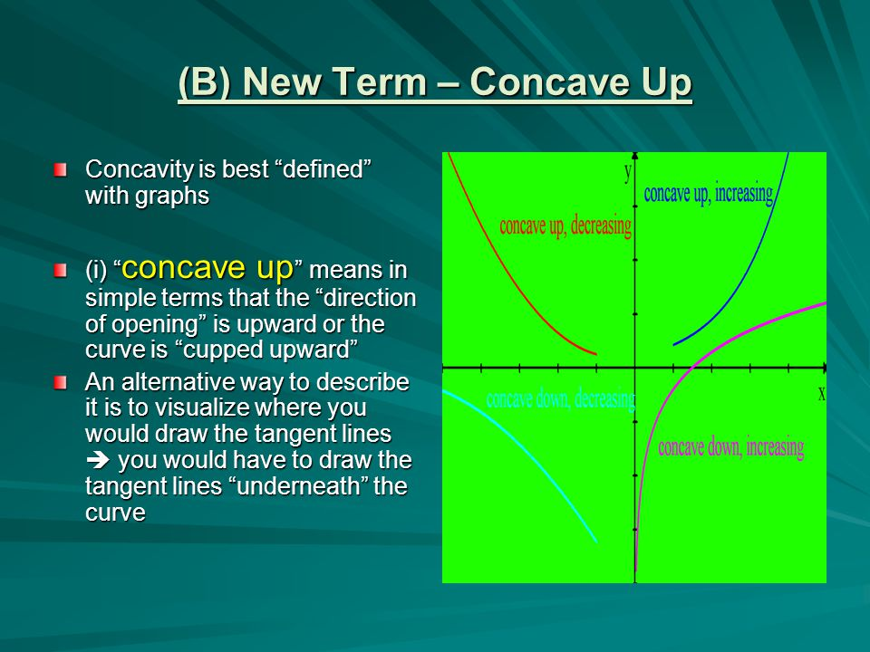 """(B) New Term – Concave Up Concavity is best """"defined"""" with graphs (i) """" concave up """" means in simple terms that the """"direction of opening"""" is upward o"""