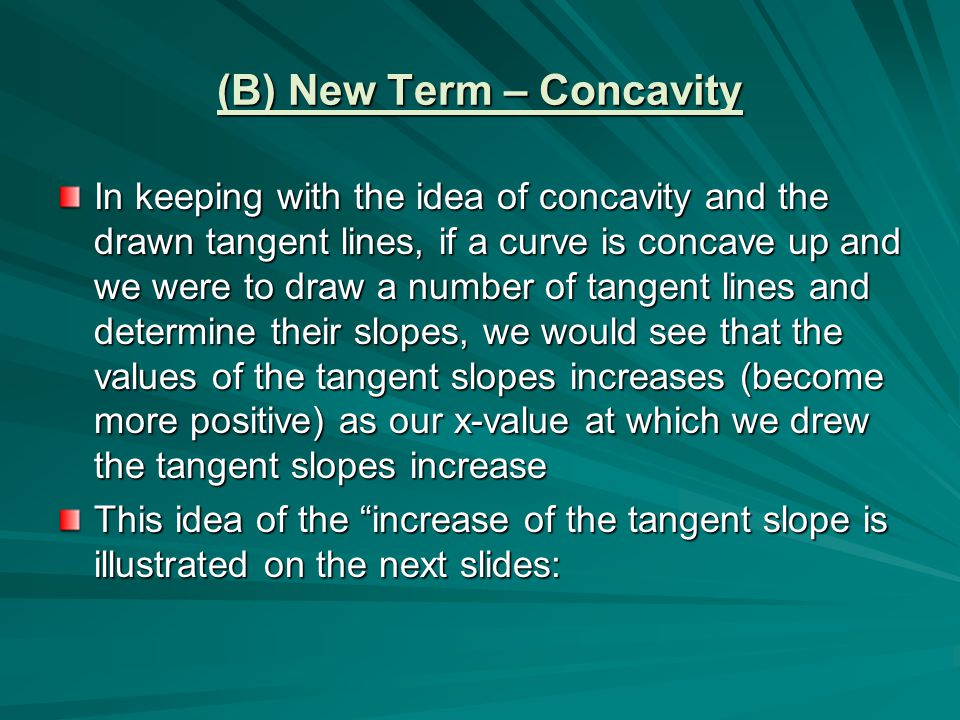 (B) New Term – Concavity In keeping with the idea of concavity and the drawn tangent lines, if a curve is concave up and we were to draw a number of t