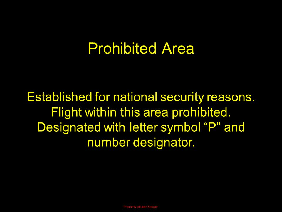 """Prohibited Area Established for national security reasons. Flight within this area prohibited. Designated with letter symbol """"P"""" and number designator"""