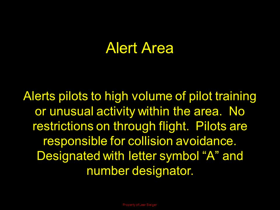 Alert Area Alerts pilots to high volume of pilot training or unusual activity within the area. No restrictions on through flight. Pilots are responsib