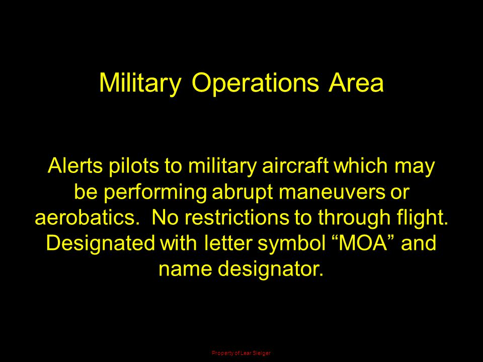 Military Operations Area Alerts pilots to military aircraft which may be performing abrupt maneuvers or aerobatics. No restrictions to through flight.