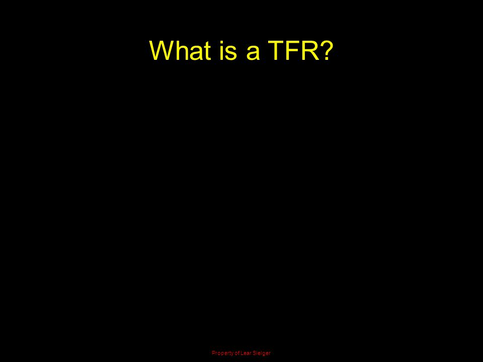 What is a TFR? Property of Lear Sielger