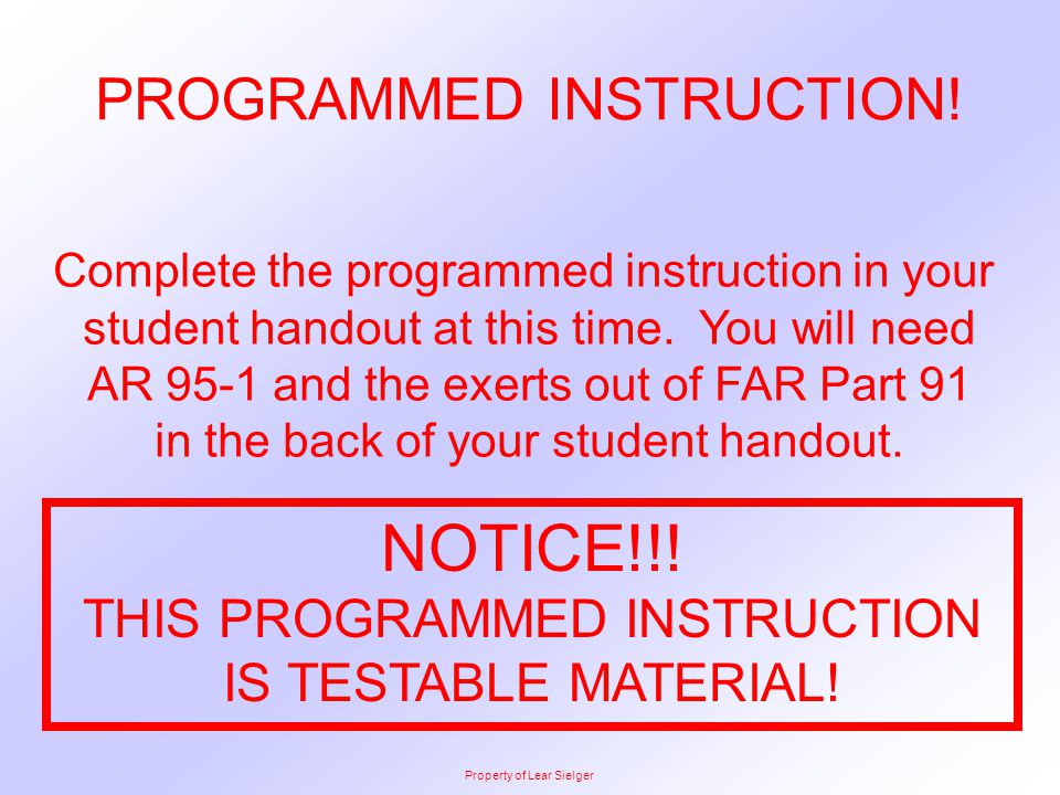 PROGRAMMED INSTRUCTION! Complete the programmed instruction in your student handout at this time. You will need AR 95-1 and the exerts out of FAR Part