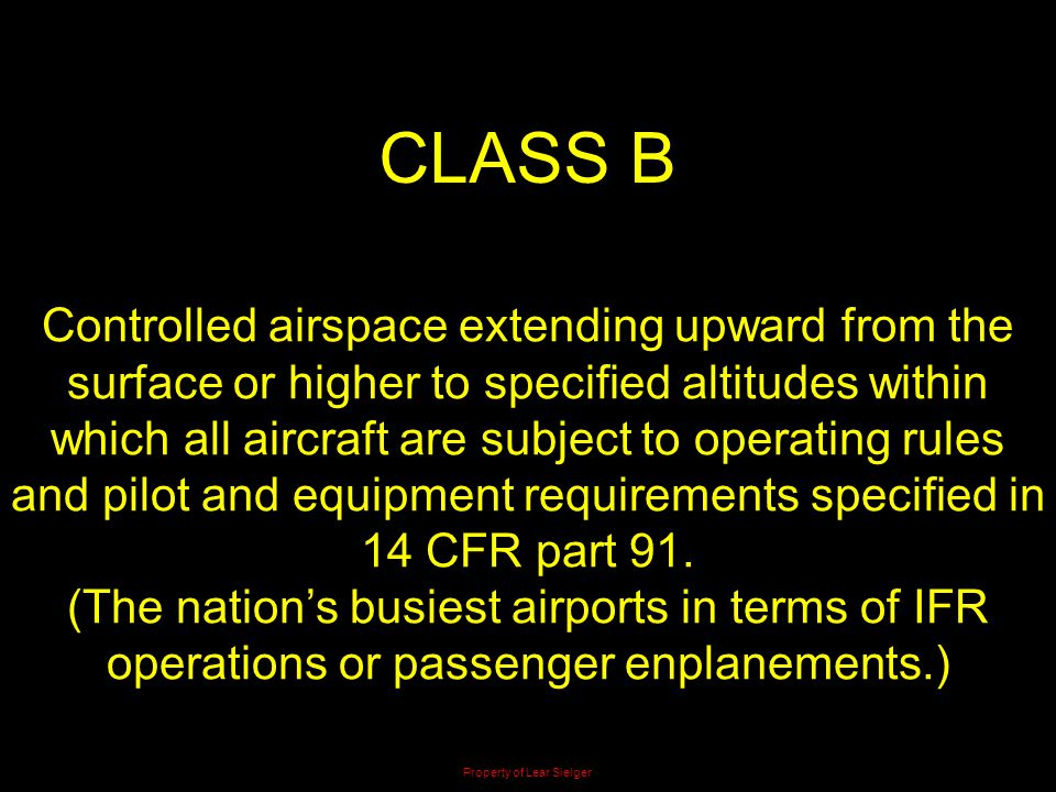 CLASS B Controlled airspace extending upward from the surface or higher to specified altitudes within which all aircraft are subject to operating rule