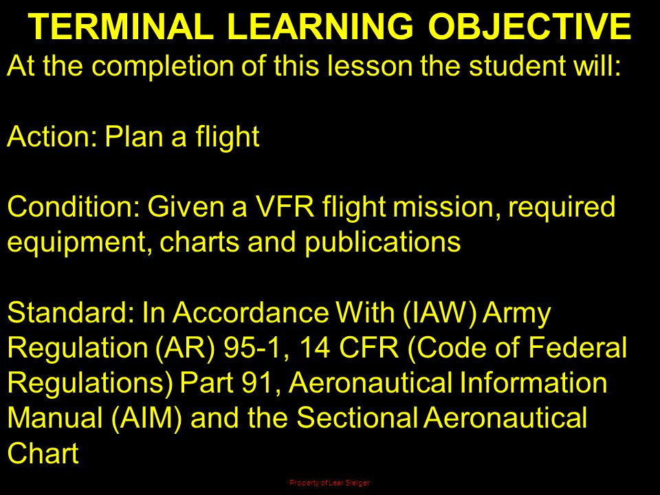 TERMINAL LEARNING OBJECTIVE At the completion of this lesson the student will: Action: Plan a flight Condition: Given a VFR flight mission, required e
