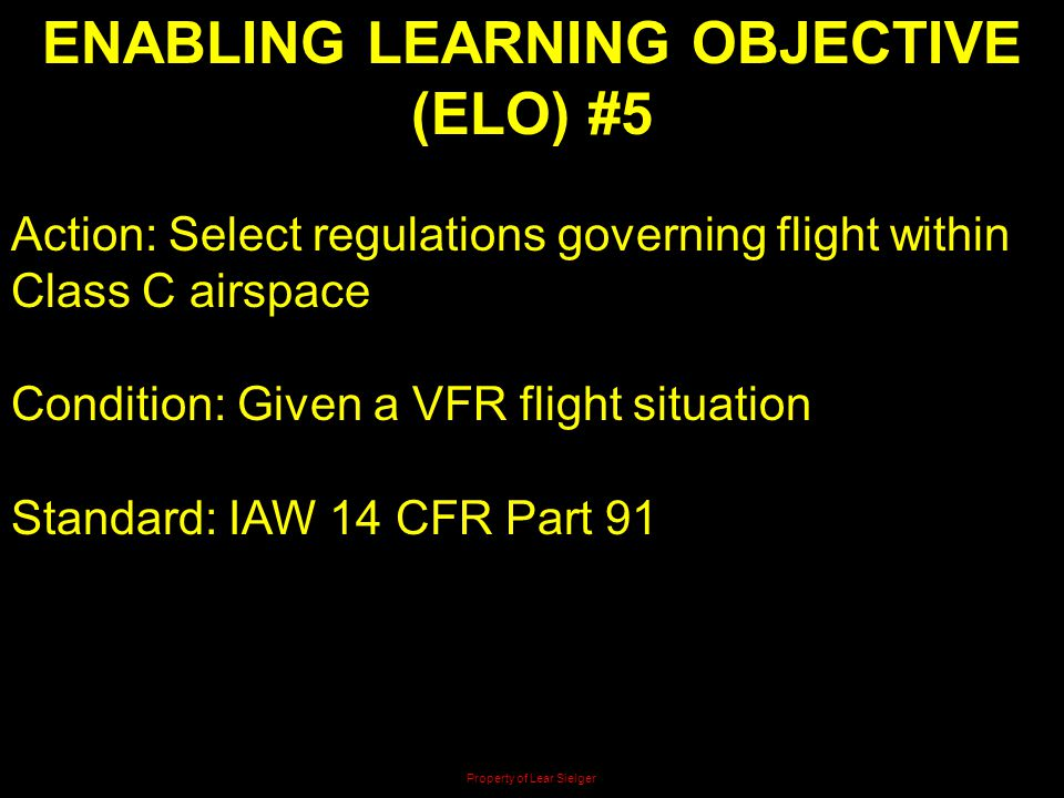 ENABLING LEARNING OBJECTIVE (ELO) #5 Action: Select regulations governing flight within Class C airspace Condition: Given a VFR flight situation Stand