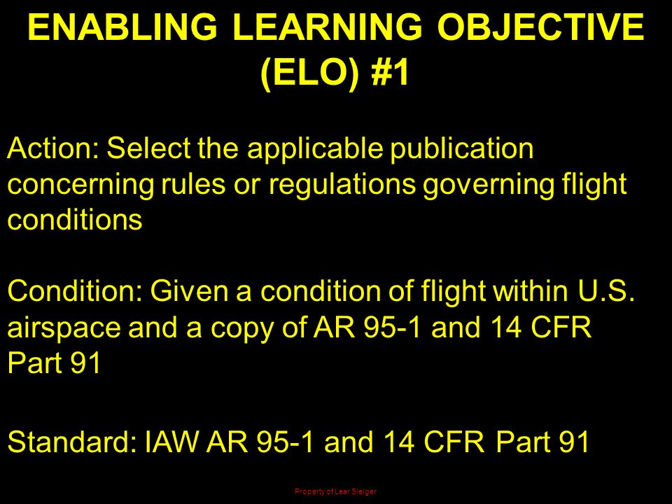 ENABLING LEARNING OBJECTIVE (ELO) #1 Action: Select the applicable publication concerning rules or regulations governing flight conditions Condition: