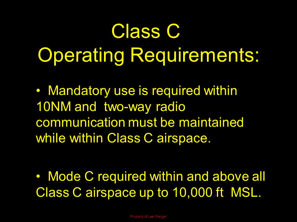 Class C Operating Requirements: Mandatory use is required within 10NM and two-way radio communication must be maintained while within Class C airspace