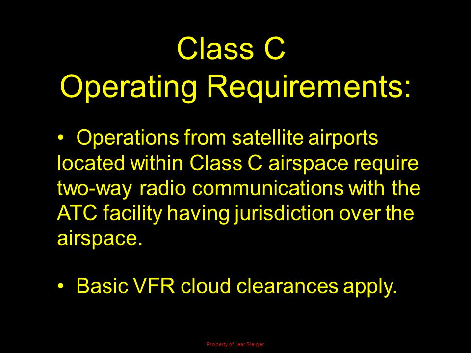 Class C Operating Requirements: Operations from satellite airports located within Class C airspace require two-way radio communications with the ATC f