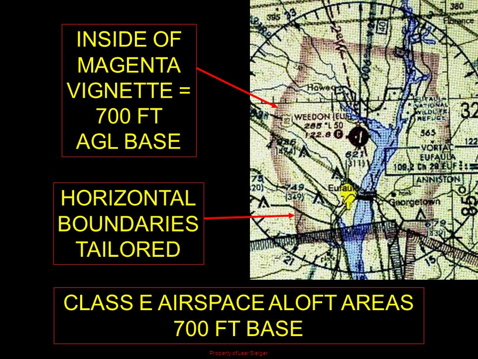 INSIDE OF MAGENTA VIGNETTE = 700 FT AGL BASE HORIZONTAL BOUNDARIES TAILORED CLASS E AIRSPACE ALOFT AREAS 700 FT BASE Property of Lear Sielger