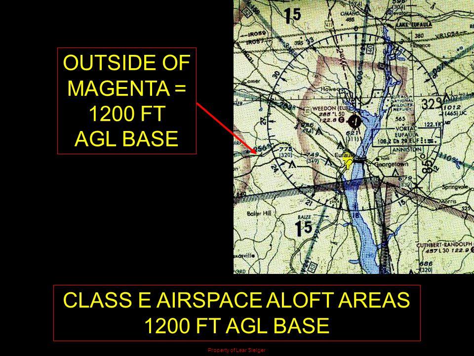 CLASS E AIRSPACE ALOFT AREAS 1200 FT AGL BASE OUTSIDE OF MAGENTA = 1200 FT AGL BASE Property of Lear Sielger