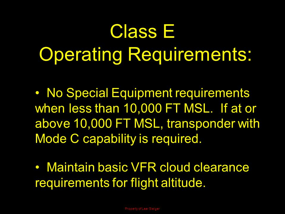 Class E Operating Requirements: No Special Equipment requirements when less than 10,000 FT MSL. If at or above 10,000 FT MSL, transponder with Mode C