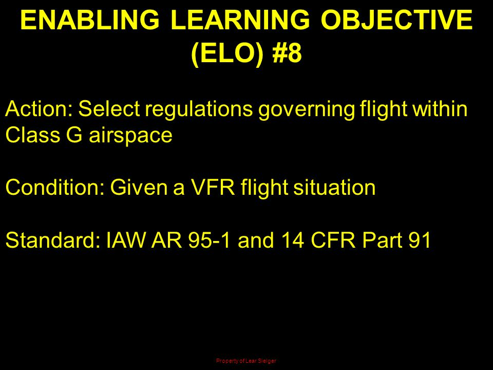 ENABLING LEARNING OBJECTIVE (ELO) #8 Action: Select regulations governing flight within Class G airspace Condition: Given a VFR flight situation Stand