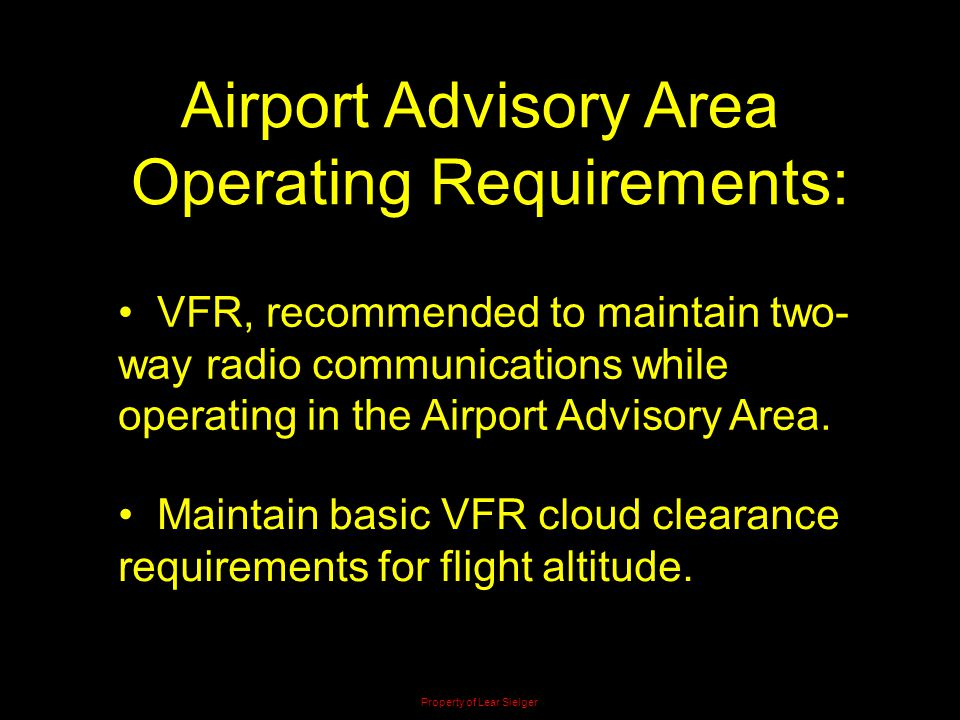 Airport Advisory Area Operating Requirements: VFR, recommended to maintain two- way radio communications while operating in the Airport Advisory Area.
