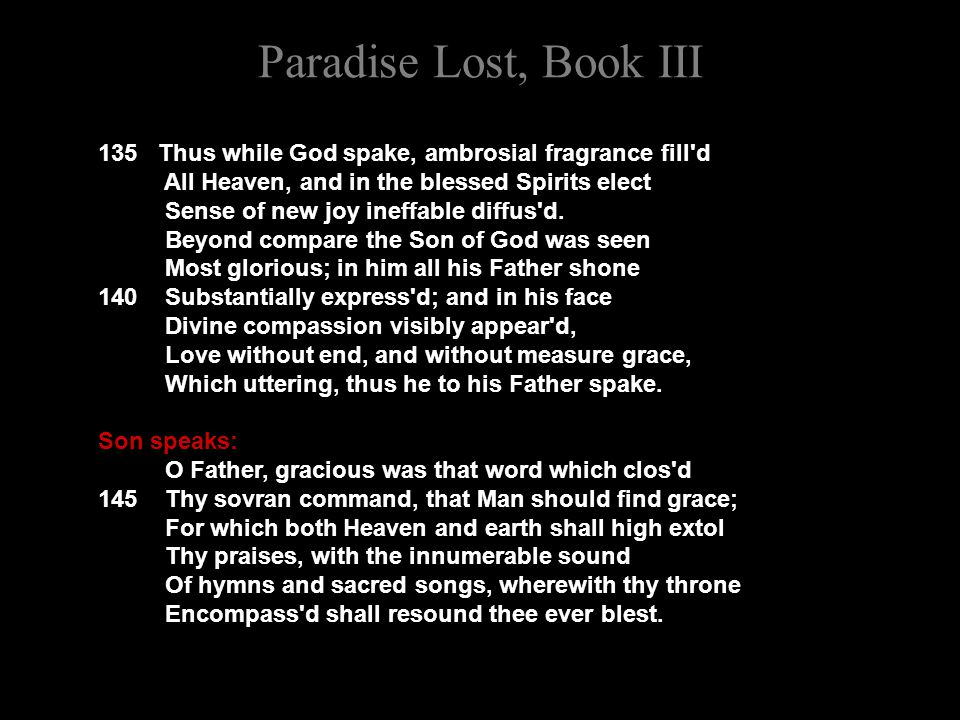 Paradise Lost, Book III 135 Thus while God spake, ambrosial fragrance fill d All Heaven, and in the blessed Spirits elect Sense of new joy ineffable diffus d.
