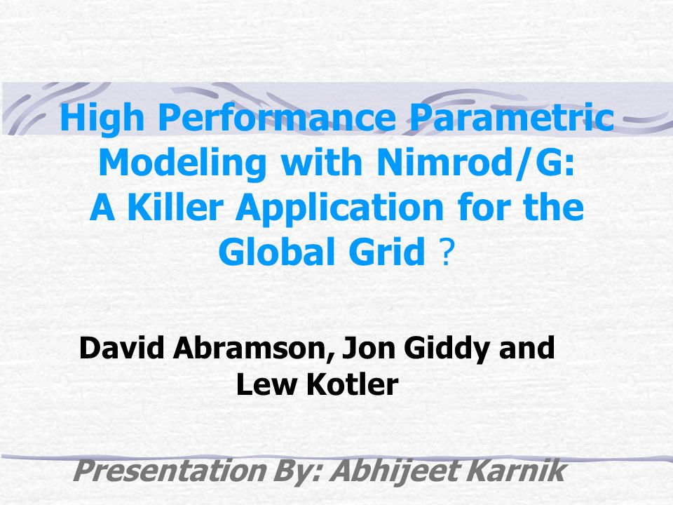 Outline Introduction Parametric Modeling with Nimrod Nimrod/G Description Architecture Working Comparison with Nimrod Globus Toolkit and Grid Issues Scheduling on the Grid Cost Scheduling Algorithms Case Study: An evaluation of Nimrod/G Conclusion References