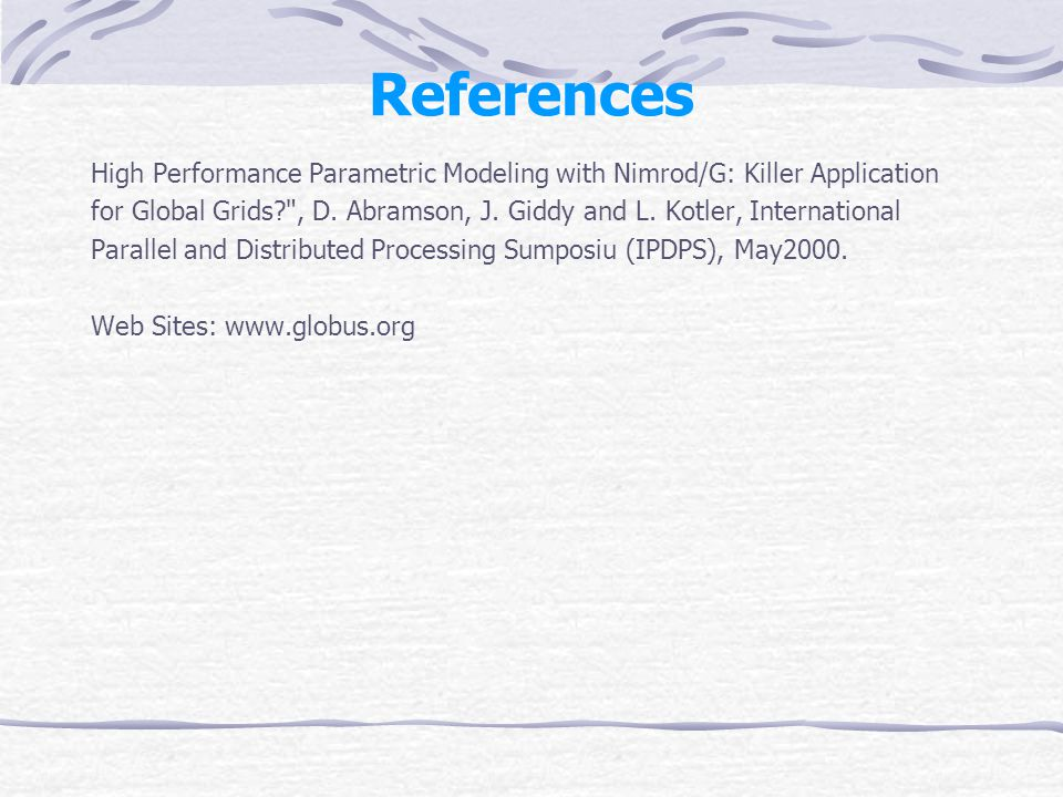 References High Performance Parametric Modeling with Nimrod/G: Killer Application for Global Grids , D.