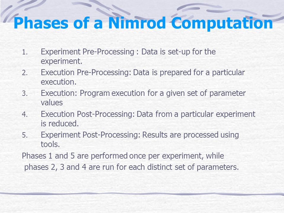 Phases of a Nimrod Computation 1. Experiment Pre-Processing : Data is set-up for the experiment.