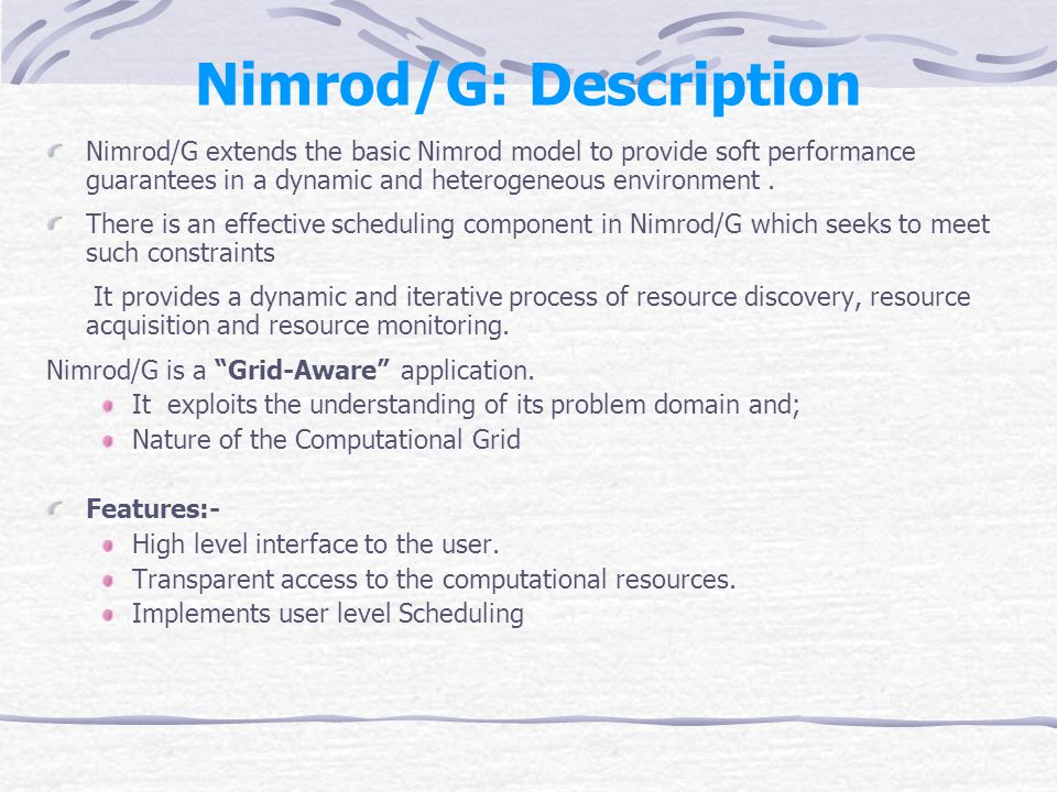 Nimrod/G Architecture Nimrod/G is designed to operate in an environment that comprises a set of sites.