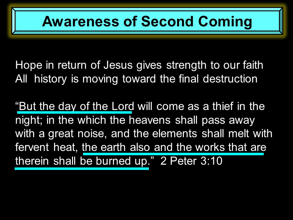 "Awareness of Second Coming Hope in return of Jesus gives strength to our faith All history is moving toward the final destruction ""But the day of the"