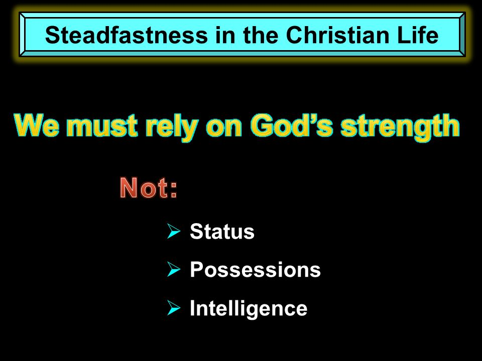  Status  Possessions  Intelligence Steadfastness in the Christian Life