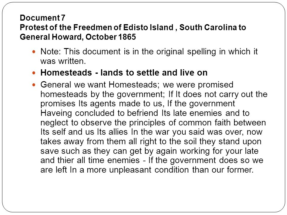 Document 7 Protest of the Freedmen of Edisto Island, South Carolina to General Howard, October 1865 Note: This document is in the original spelling in which it was written.