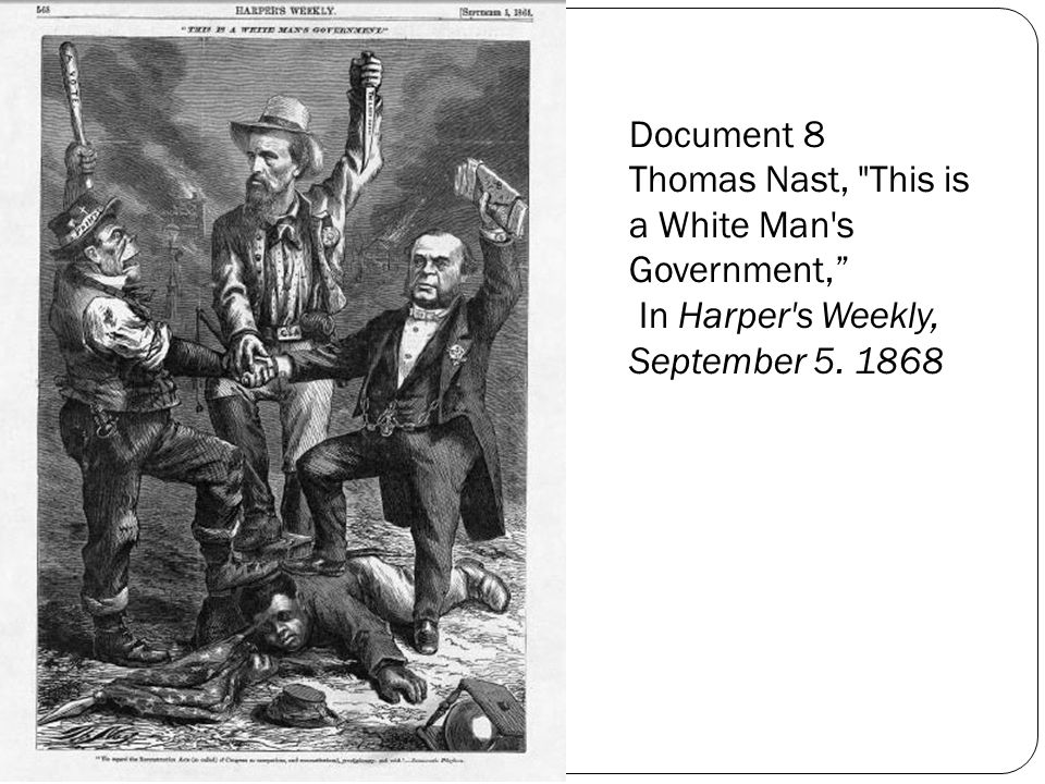 Document 8 Thomas Nast, This is a White Man s Government, In Harper s Weekly, September 5. 1868