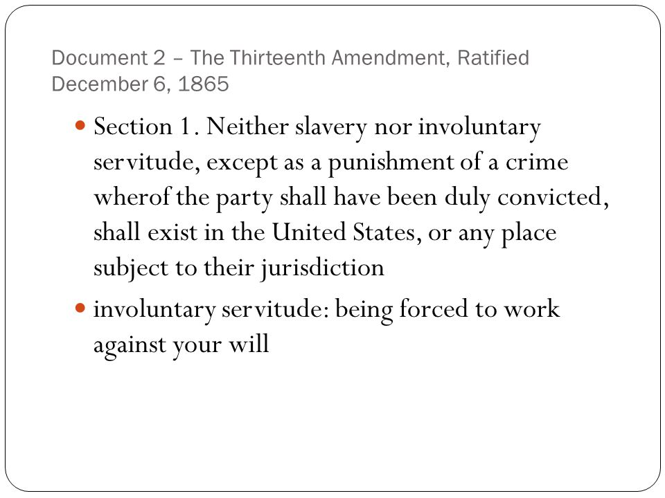 Document 2 – The Thirteenth Amendment, Ratified December 6, 1865 Section 1.
