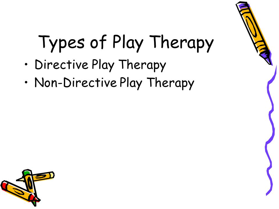 Types of Play Therapy Directive Play Therapy Non-Directive Play Therapy