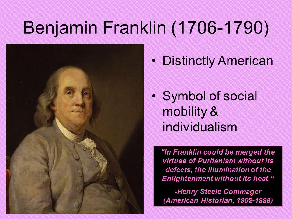 Benjamin Franklin (1706-1790) Distinctly American Symbol of social mobility & individualism