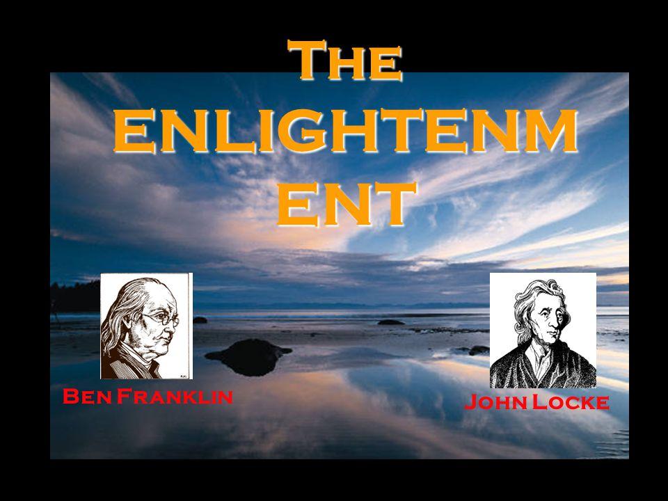 The ENLIGHTENM ENT Ben Franklin John Locke