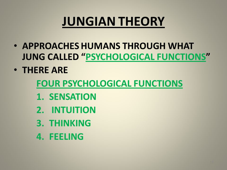 JUNGIAN THEORY APPROACHES HUMANS THROUGH WHAT JUNG CALLED PSYCHOLOGICAL FUNCTIONS THERE ARE FOUR PSYCHOLOGICAL FUNCTIONS 1.SENSATION 2.