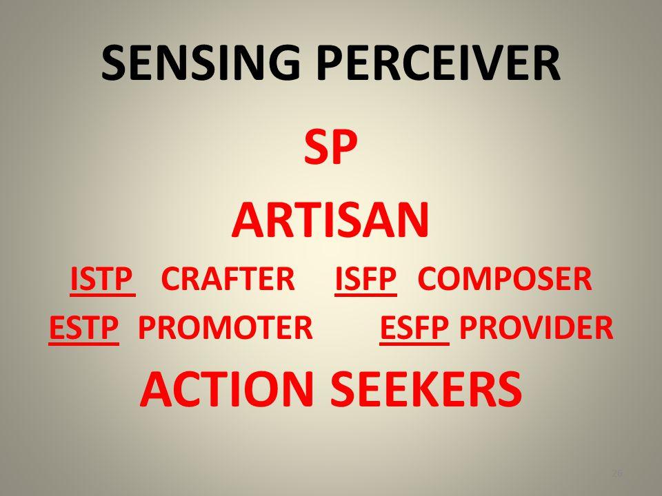SENSING PERCEIVER SP ARTISAN ISTP CRAFTERISFP COMPOSER ESTP PROMOTERESFP PROVIDER ACTION SEEKERS 26