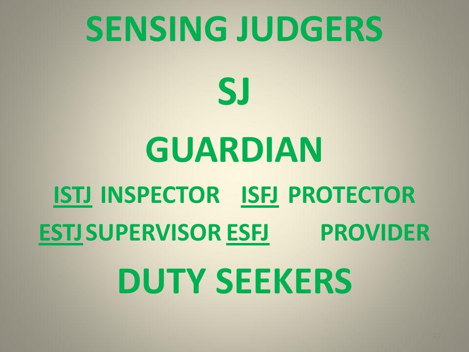 SENSING JUDGERS SJ GUARDIAN ISTJINSPECTORISFJPROTECTOR ESTJSUPERVISORESFJ PROVIDER DUTY SEEKERS 27