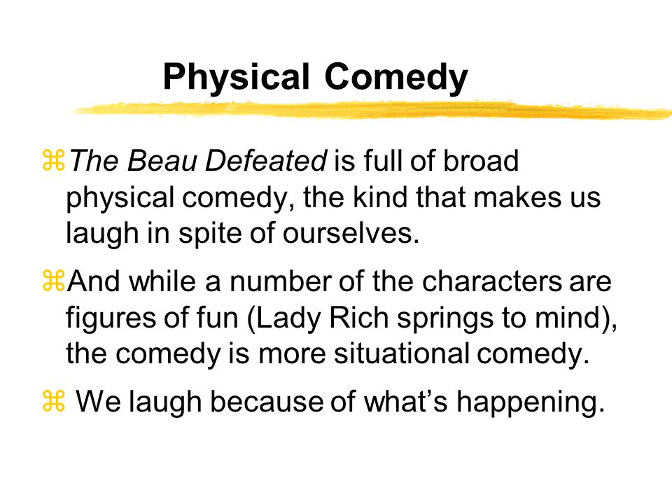Physical Comedy zThe Beau Defeated is full of broad physical comedy, the kind that makes us laugh in spite of ourselves.
