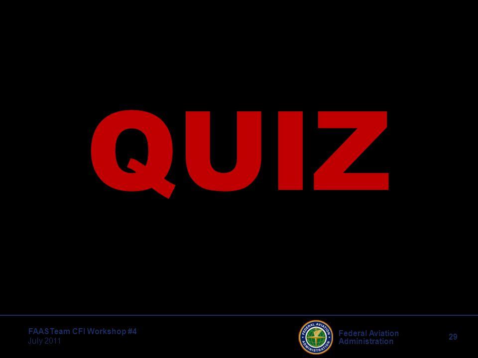 29 Federal Aviation Administration FAASTeam CFI Workshop #4 July 2011 QUIZ