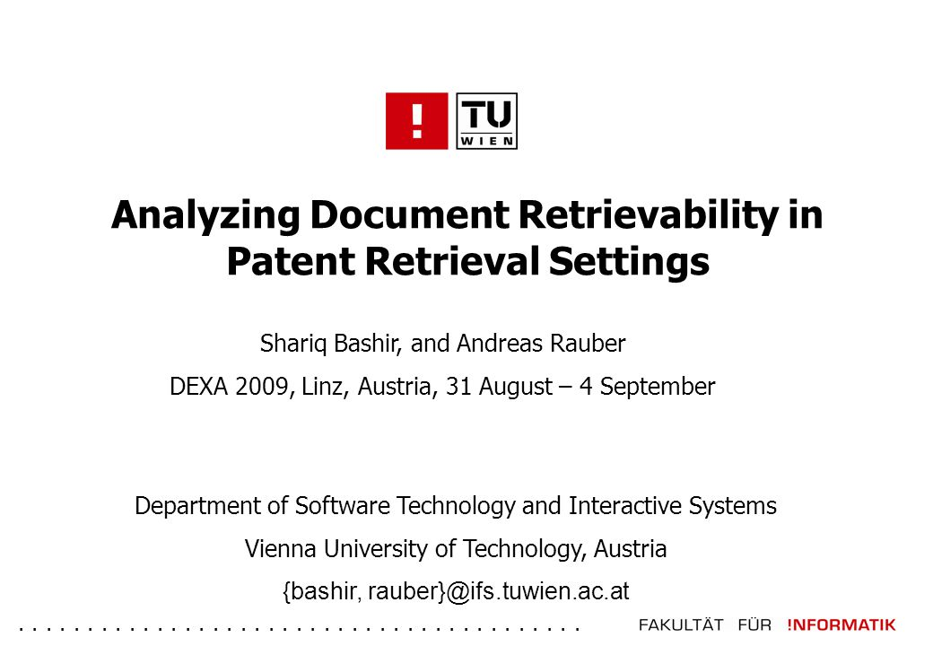 ......................................... Analyzing Document Retrievability in Patent Retrieval Settings Shariq Bashir, and Andreas Rauber DEXA 2009,