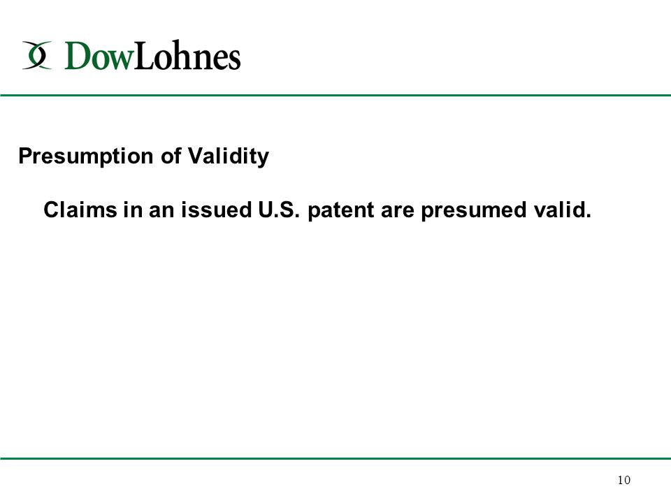 10 Presumption of Validity Claims in an issued U.S. patent are presumed valid.