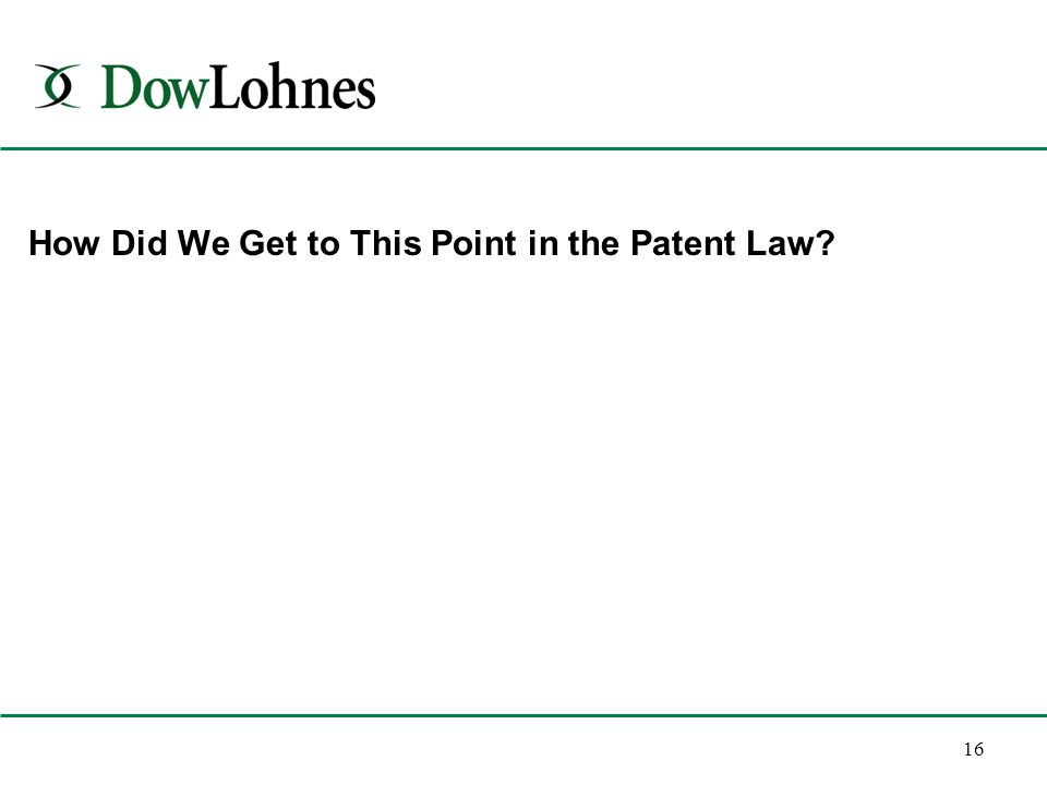 16 How Did We Get to This Point in the Patent Law?