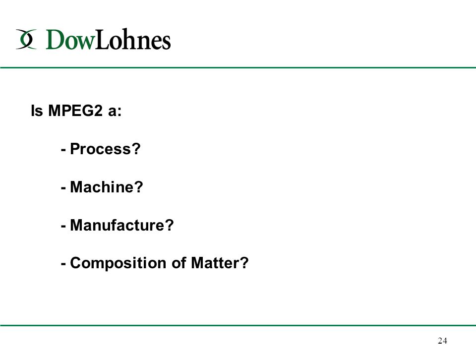 24 Is MPEG2 a: - Process - Machine - Manufacture - Composition of Matter