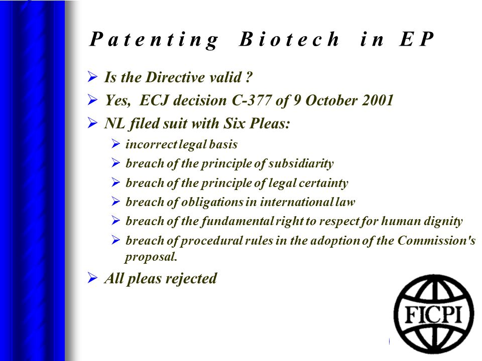 P a t e n t i n g B i o t e c h i n E P  Is the Directive valid ?  Yes, ECJ decision C-377 of 9 October 2001  NL filed suit with Six Pleas:  incor