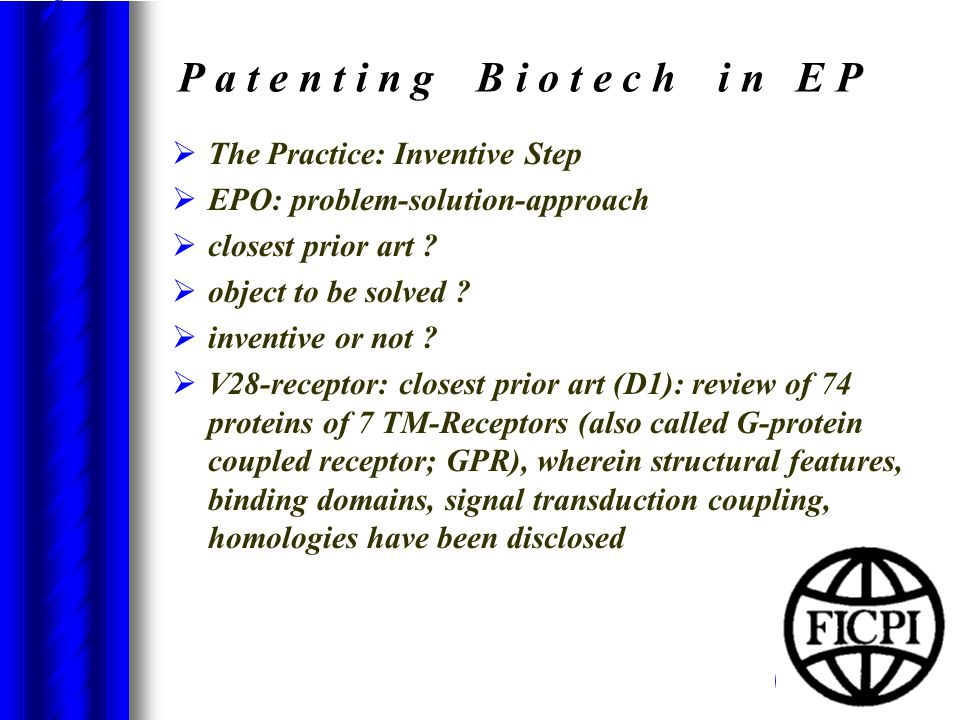 P a t e n t i n g B i o t e c h i n E P  The Practice: Inventive Step  EPO: problem-solution-approach  closest prior art .