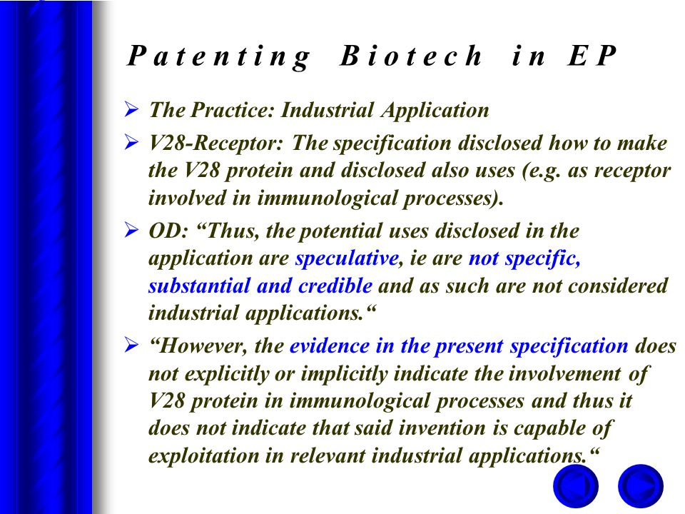 P a t e n t i n g B i o t e c h i n E P  The Practice: Industrial Application  V28-Receptor: The specification disclosed how to make the V28 protein and disclosed also uses (e.g.